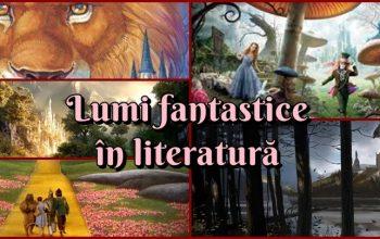 Guest Post – Cele mai frumoase lumi fantastice din literatură – Oana Mariam