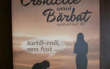 """""""Iartă-mă, am fost…"""" (Cronicile unui bărbat, volumul III) – Silviu Iliuță"""