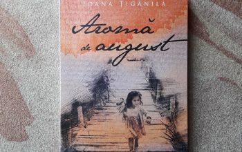 """""""Aromă de august"""" – Ioana Țigănilă"""
