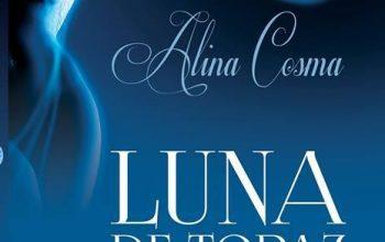 """""""Luna de topaz"""" – Alina Cosma – pre-recenzie"""
