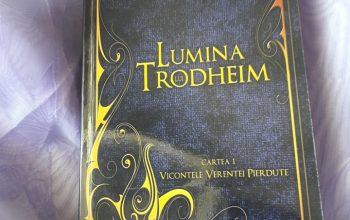 """Lumina lui Trodheim"" – Laura Știrbu (Cartea I, Vicontele Verenței Pierdute)"