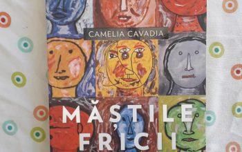 """""""Măștile fricii"""" – Camelia Cavadia"""