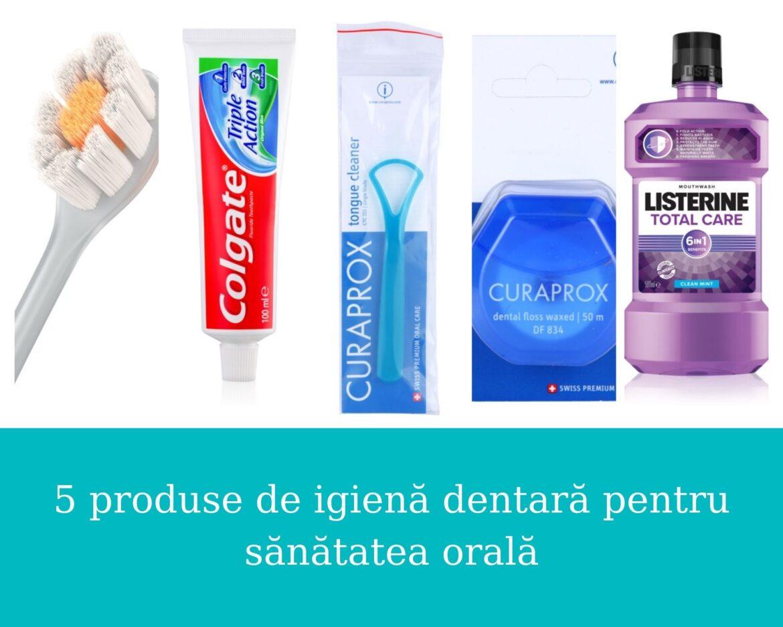 5 produse de igienă dentară pentru sănătatea orală